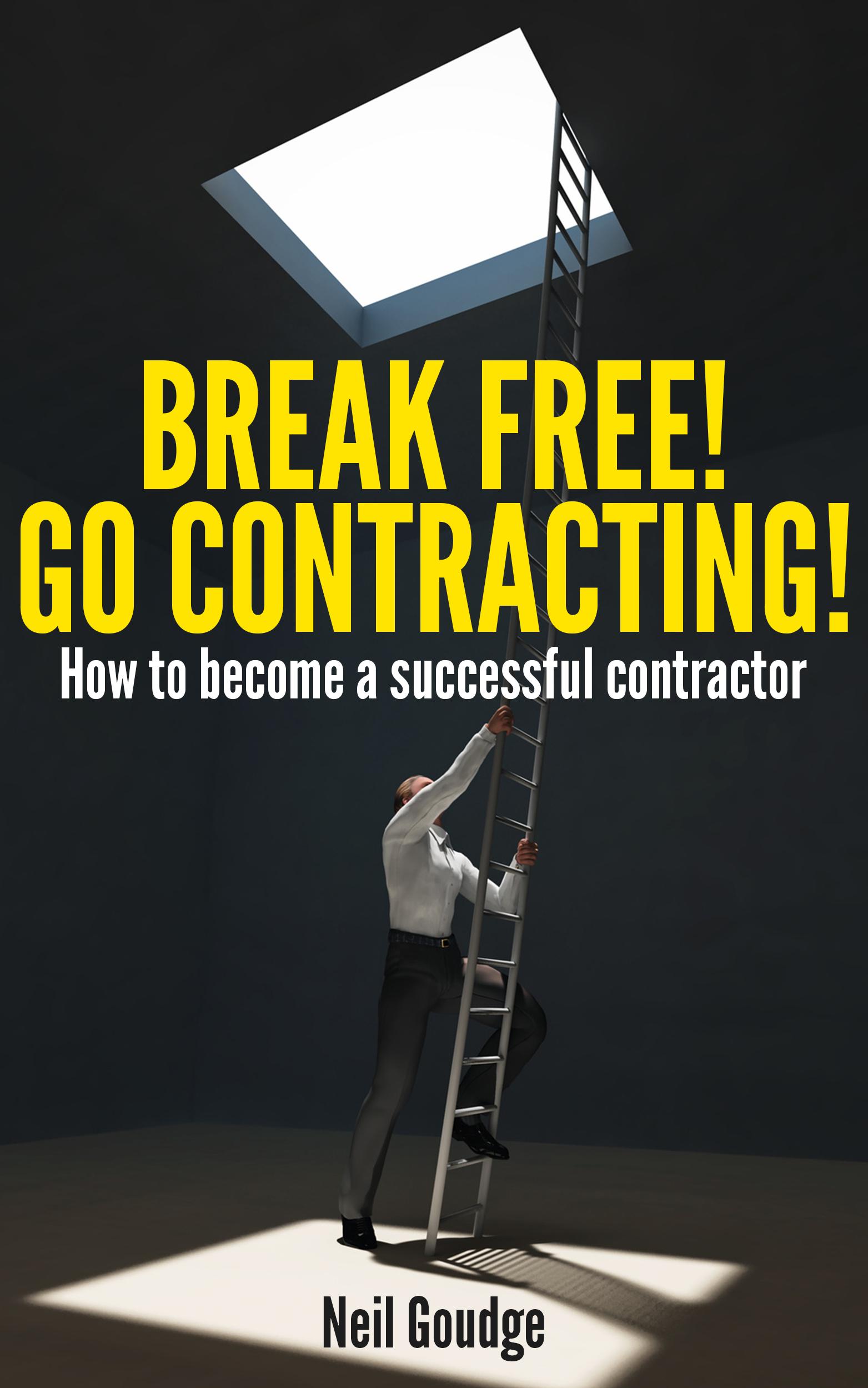 Break Free! Go Contracting! - Break Free Go Contracting